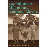 The Culture of Migration in Southern Mexico (Cohen)