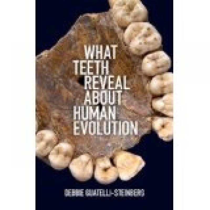 What Teeth Reveal about Human Evolution (Guatelli-Steinberg)